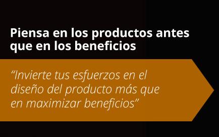 Piensa en los productos antes que en los beneficios. Steve Jobs
